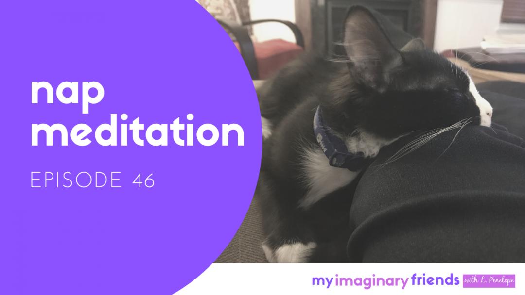 Nap Meditation – My Imaginary Friends: Episode 46