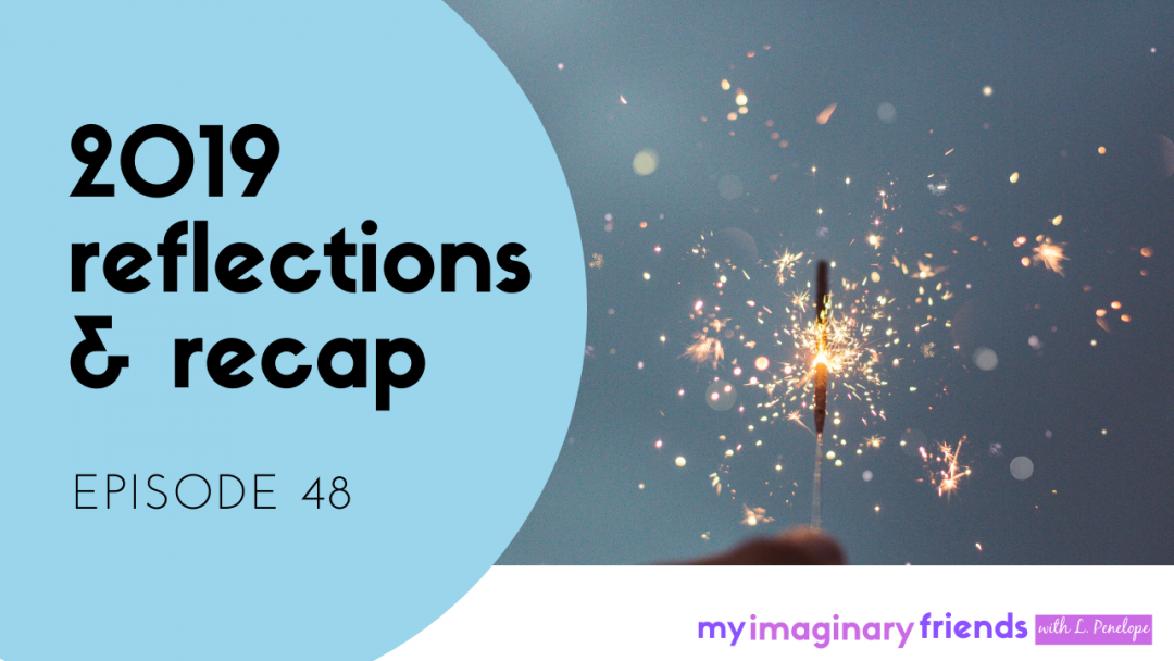 2019 Reflections & Recap – My Imaginary Friends: Episode 48