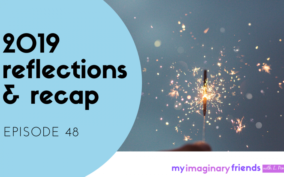 2019 Reflections & Recap – My Imaginary Friends: Episode 48