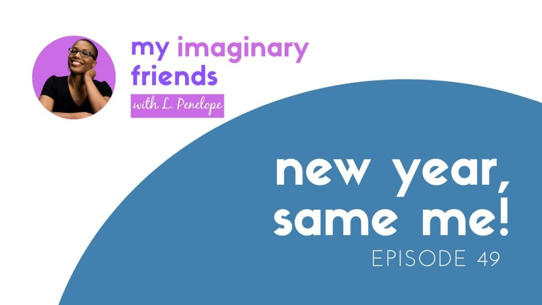 New Year, Same Me! – My Imaginary Friends: Episode 49